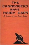 The Cannoneers Have Hairy Ears: A Diary of the Front Lines - Robert J. Casey