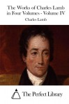 The Works of Charles Lamb in Four Volumes - Volume IV - Charles Lamb, The Perfect Library