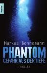 Phantom - Gefahr aus der Tiefe : Thriller - Markus Bennemann