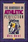 The Handbook on Athletic Perfection - Wes Neal
