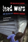 Lead Wars: The Politics of Science and the Fate of America's Children - Gerald E. Markowitz, David Rosner