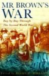 Mr. Brown's War: A Diary of the Second World War - Helen Millgate, Richard Brown