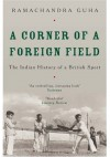 A Corner of a Foreign Field: The Indian History of a British Sport - Ramachandra Guha