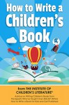 How to Write a Children's Book: Tips on how to write and publish a book for kids or writing children's books by an award-winning author of the Amazon Bestseller How to Promote Your Children's Book. - Katie Davis, Jan Fields