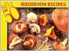 The 50 Best Mushroom Recipes - Bristol Publishing Enterprises