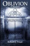 Oblivion: A Mystery - Robert J. Trout