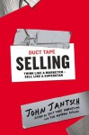 Duct Tape Selling: Think Like a Marketer-Sell Like a Superstar - John Jantsch