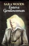 Enter A Gentlewoman - Sara Woods