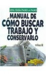 Manual de como buscar trabajo y conservarlo/ Guide to Finding a Job And Keeping It: Una Guia Paso a Paso / Step-by-step Guide (Como Hacer Bien Y ... How to Do It Well and Easy) (Spanish Edition) - Luis Lesur
