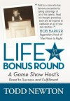 Life in the Bonus Round: A Game Show Host's Road to Success and Fulfillment - Todd Newton