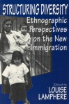 Structuring Diversity: Ethnographic Perspectives on the New Immigration - Louise Lamphere