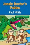 Jungle Doctor's Fables - Paul White