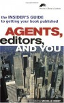 Agents, Editors, and You: The Insider's Guide to Getting Your Book Published - Michael Larsen