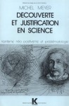 Decouverte Et Justification En Science: Kantisme, Neo Positivisme Et Problematologie (Philosophia) (French Edition) - Michel Meyer