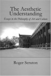 Aesthetic Understanding (Carthage Reprint) - Roger Scruton, St. Augustines Press