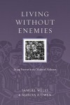 Living without Enemies: Being Present in the Midst of Violence - Samuel Wells, Marcia A. Owen