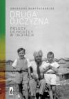 Druga ojczyzna. Polscy uchodźcy w Indiach. - Anuradha Bhattacharjee