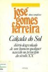 Calçada ao Sol - diário desgrenhado de um homem qualquer nascido no princípio do século XX - José Gomes Ferreira