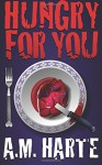 Hungry For You - A M Harte