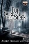 The Scream of the Siren - Jessica Housand-Weaver