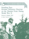Standing Fast: German Defensive Doctrine on the Russian Front During World War II; Prewar to March 1943 (Combat Studies Institute Res - Timothy A. Wray, Combat Studies Institute