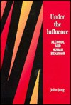 Under the Influence: Alcohol and Human Behavior - John Jung