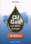 OIL GAS AND OTHER ENERGIES: a primer - Albert Legault