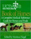 UC Davis Book of Horses: A Complete Medical Reference Guide for Horses and Foals - Mordecai Siegal, Jeffrey E. Barlough, Victoria Blankenship Siegal
