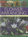 Flower Arranging: 290 Projects for Fresh and Dried Bouquets, Garlands and Posies - Fiona Barnett, Terence Moore