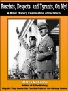 Fascists, Despots, and Tyrants, Oh My! A Killer History Examination of Dictators - Marek McKenna