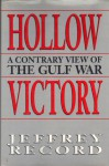 Hollow Victory: A Contrary View of the Gulf War - Jeffrey Record