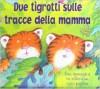 Due tigrotti sulle tracce della mamma - Kirsty Neale