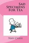 Sad Specimens for Tea - Nan Chase, Jonathan Chase