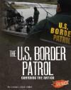The U.S. Border Patrol: Guarding the Nation - Connie Colwell Miller, Barbara J. Fox, Kenneth E. DeGraffenreid