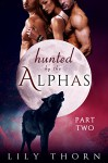 Hunted by the Alphas: Part Two (BBW Werewolf Menage Paranormal Romance) - Lily Thorn