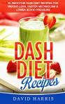 Dash Diet Recipes: 25 Dash Diet Smoothie Recipes For Weight Loss, Faster Metabolism & Lower Blood Pressure - David Harris