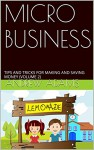 MICRO BUSINESS: TIPS AND TRICKS FOR MAKING AND SAVING MONEY (VOLUME 2) - Andrew Adams, Carol Carson