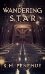 Wandering Star - K.M. Penemue
