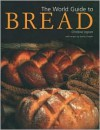The World Guide to Bread - Christine Ingram