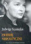 Zwierzę niepolityczne : zbiór artykułów naukowych, publicystycznych oraz felietonów z lat 1970-2001 - Jadwiga Staniszkis