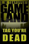 Tag, You're Dead: S.W. Tanpepper's GAMELAND (Episode 7) - Saul Tanpepper, Ken J. Howe