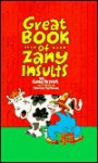 Great Bk of Zany Insults - Sterling Publishing Company, Inc., Sterling Publishing Company, Inc.