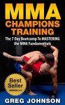 MMA: MMA CHAMPIONS TRAINING - The 7 Day Bootcamp To MASTERING the MMA Fundamentals - Greg Johnson