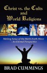 Christ vs. the Cults and World Religions - Brad Cummings
