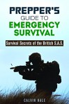 Prepper's Guide to Emergency Survival: Survival Secrets of the British S.A.S. (Prepping & Homesteading) - Calvin Hale