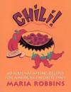 Chili!: 60 Soul Satisfying Recipes for America's Favorite Dish - Maria Polushkin Robbins, Maria Robbins