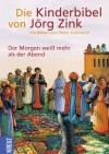 Die Kinderbibel : der Morgen weiß mehr als der Abend - Jörg Zink