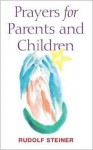Prayers for Parents and Children - Rudolf Steiner