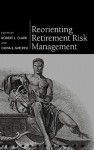 Reorienting Retirement Risk Management - Robert L. Clark, Olivia S. Mitchell