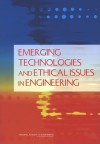 Emerging Technologies And Ethical Issues In Engineering: Papers From A Workshop, October 14 15, 2003 - National Academy of Engineering